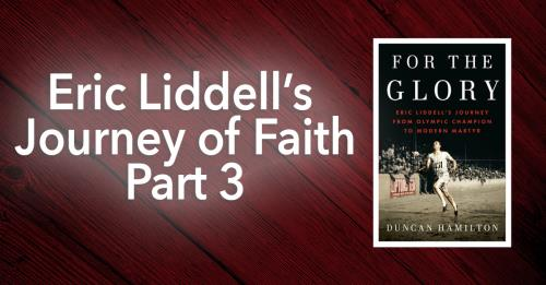 View article Running The Race With God Beside Me: Eric Liddell's Journey Of Faith - Part 3