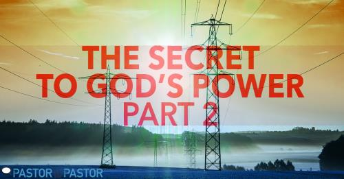 View article The Secret To God's Power  In Your Life And Preaching - Part 2