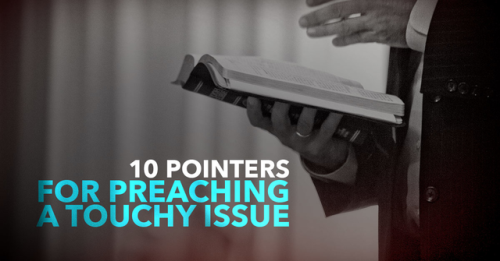 View article 10 Pointers For Preaching On A Touchy Issue