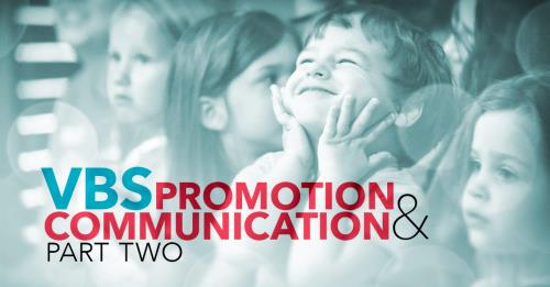 View article Vacation Bible School Promotion And Communication, Part Two