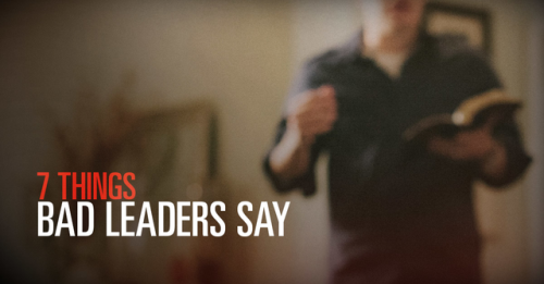 View article 7 Things Bad Leaders Say