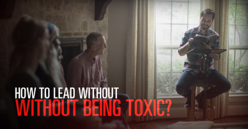 View article How Do You Lead Without Being Toxic?