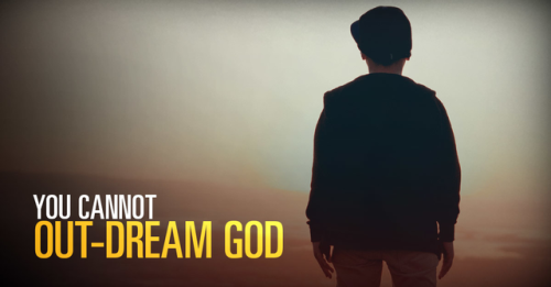 View article You Cannot Out-Dream God