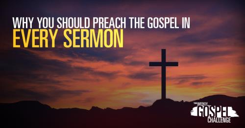 View article Why Pastors Should Preach The Gospel In Every Sermon
