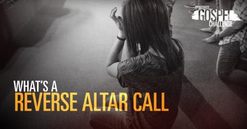 View article The Reverse Altar Call