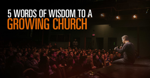 View article 5 Words Of Wisdom To A Growing Church