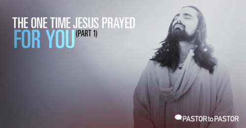 View article The One Time Jesus Prayed For You (Part 1)