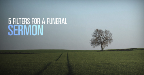 View article 5 Filters For A Funeral Sermon