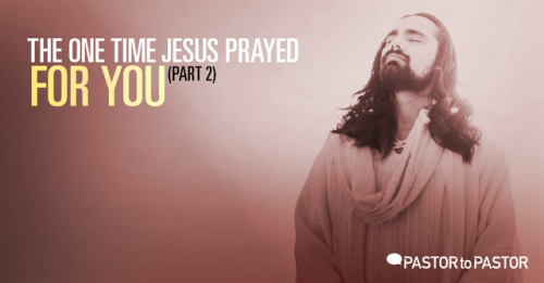 View article The One Time Jesus Prayed For You (Part 2)