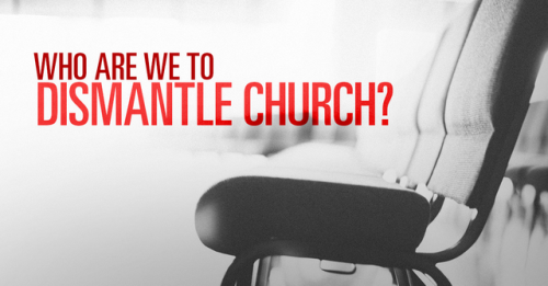 View article If The Church Is God's Idea, Who Are We To Dismantle It?