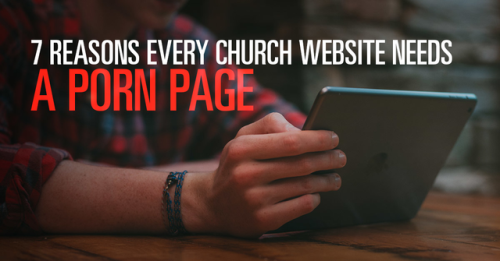 View article 7 Reasons Every Church Website Needs A Porn Page