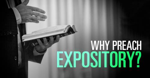 Why do I urge all pastors to preach expository sermons? by Brian