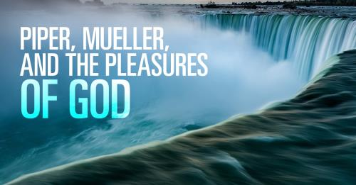 View article John Piper, George Mueller, And The Pleasures Of God