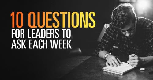 View article 10 Questions For Leaders To Ask Each Week