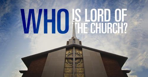 View article Who Is Lord Of The Church?