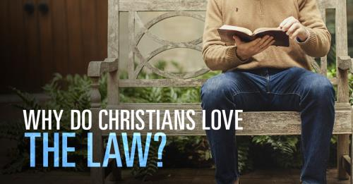 View article Why Do Christians Love The Law?