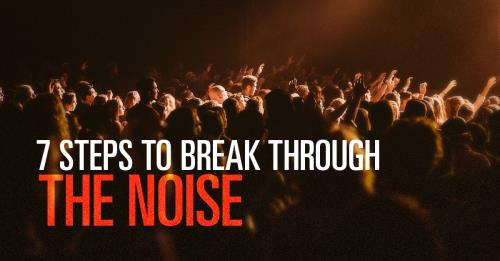 View article 7 Steps To Help Your Good, But Slightly Off-Center Message Break Through The Noise