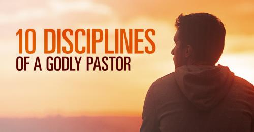 View article 10 Disciplines Of A Godly Pastor