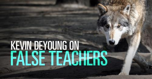 View article Kevin Deyoung On What We Can Learn From Church History About False Teachers