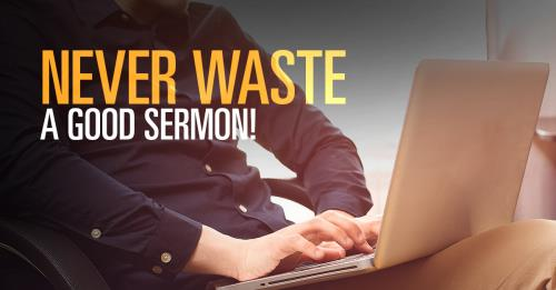 View article Never Waste A Good Sermon!