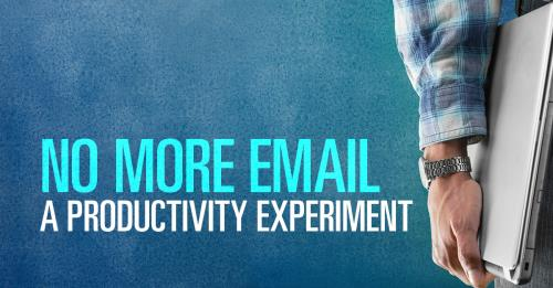 View article No More Email: A Productivity Experiment That's Paying Off