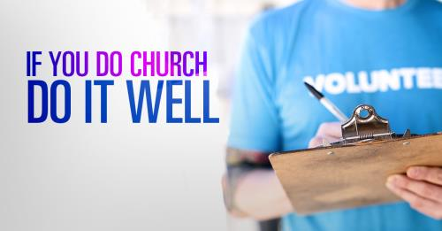 View article If You're Going To Do Church That Way, Do It Well