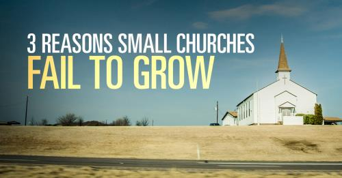 View article The Top 3 Reasons Church Growth Ideas Usually Fail In Smaller Churches