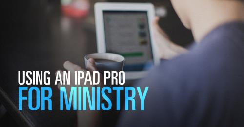 View article Using An Ipad Pro For Ministry
