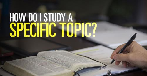 View article How Do I Study A Specific Topic In The Bible?