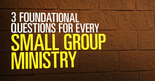 View article Three Questions Every Small Group Ministry Must Answer