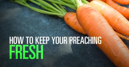 View article Keeping Your Preaching Fresh