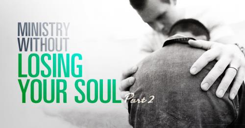 View article Doing Ministry Without Losing Your Soul Part 2