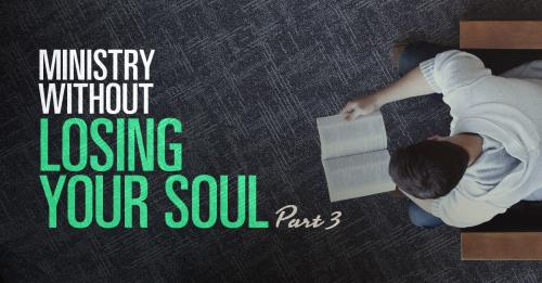 View article Doing Ministry Without Losing Your Soul Part 3