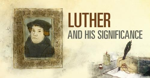 View article Luther And His Significance