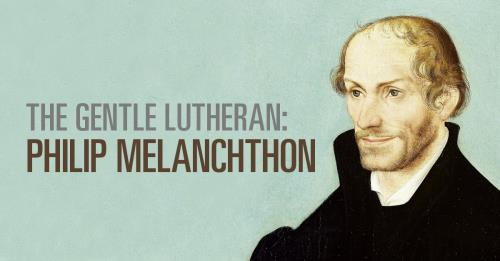 View article The Gentle Lutheran: Philip Melanchthon (1497–1560)