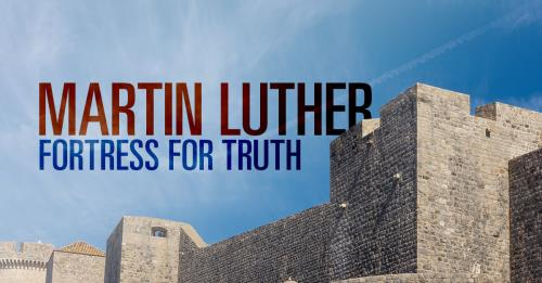 View article Fortress For Truth: Martin Luther