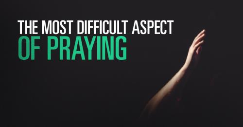 View article The Most Difficult Aspect Of Praying