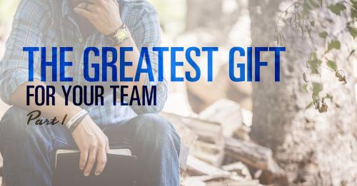 View article The Greatest Gift You Give Your Team- Part 1