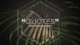 21 Palm Sunday Quotes That Will Preach