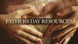 View article 25 Father's Day Preaching And Worship Resources