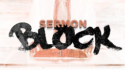 View article Busting Out Of Sermon Block