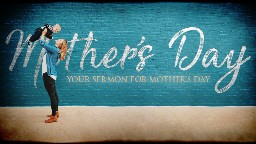 View article Your Mother's Day Sermon, Pastor