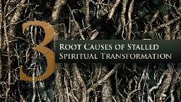View article Three Root Causes Of Stalled Spiritual Transformation