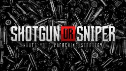 View article What's Your Preaching Strategy: Shotgun Or Sniper?