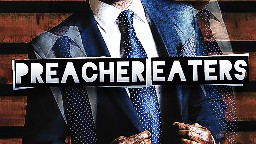 View article Dealing With The Preacher-Eaters