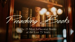 View article The 25 Most Influential Preaching Books Of The Last 25 Years