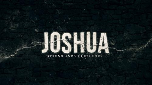 view the Video Illustration Joshua: Strong And Courageous