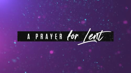 view the Video Illustration A Prayer For Lent