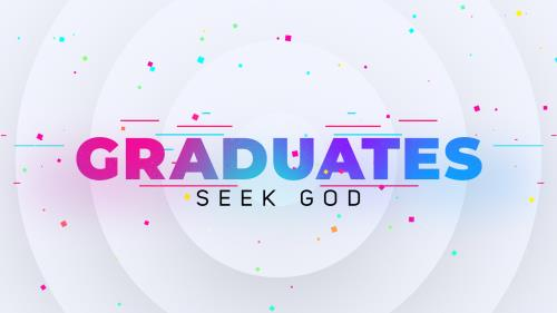 view the Video Illustration Graduates Seek God