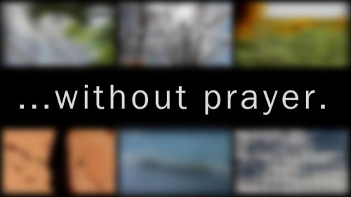 Video Illustration on Without Prayer